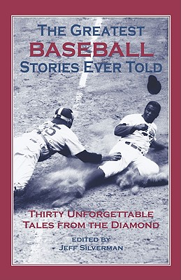 The Greatest Baseball Stories Ever Told By Silverman, Jeff (EDT)