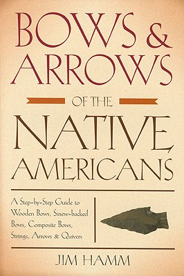 Bows & Arrows of the Native Americans By Hamm, Jim